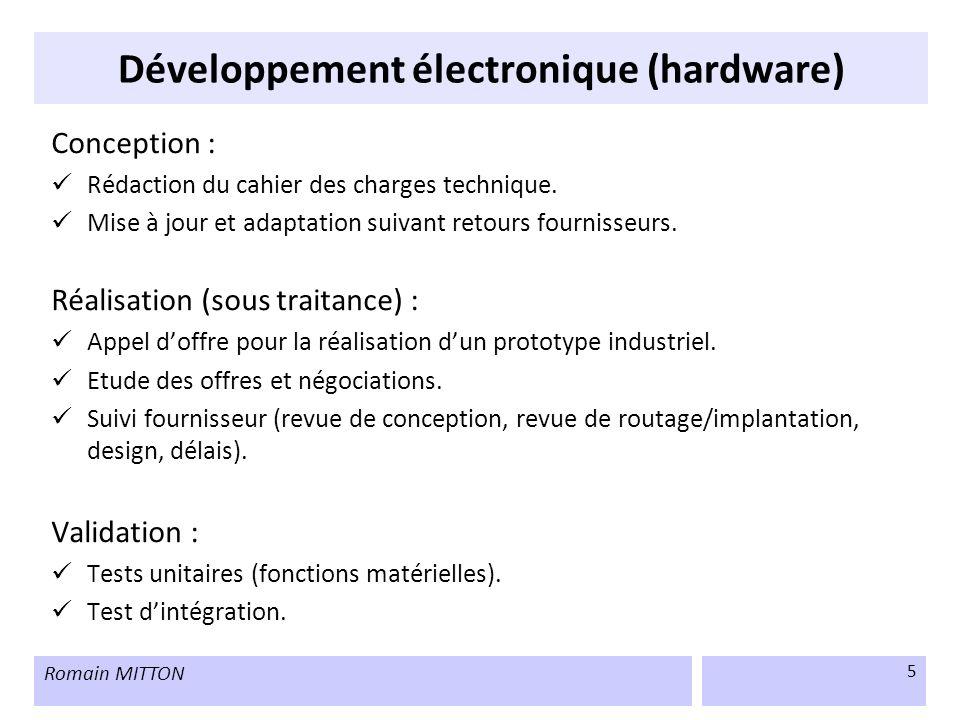 Romain MITTON 5 Développement électronique (hardware) Conception : Rédaction du cahier des charges technique. Mise à jour et adaptation suivant retour