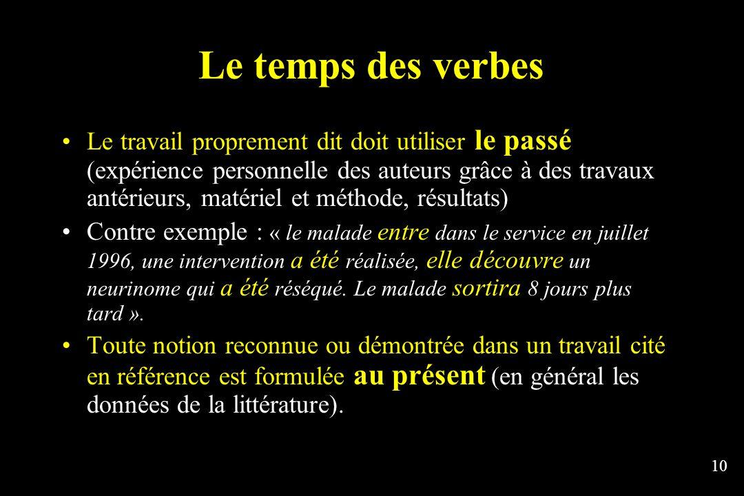 10 Le temps des verbes Le travail proprement dit doit utiliser le passé (expérience personnelle des auteurs grâce à des travaux antérieurs, matériel e