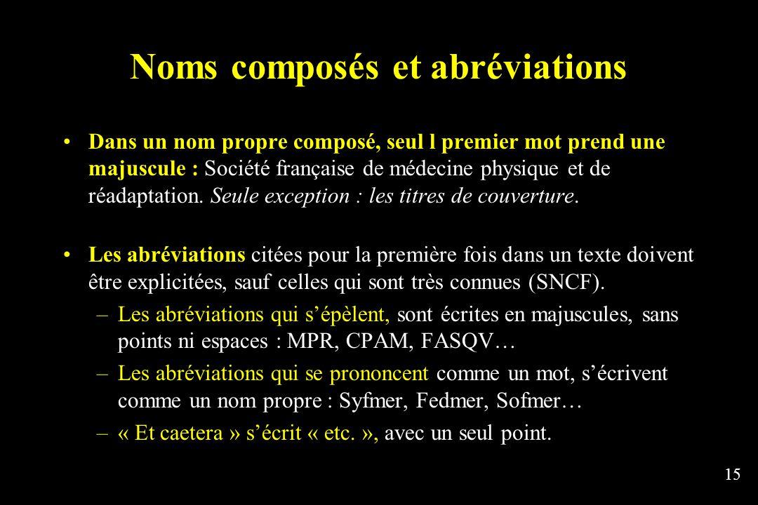 15 Noms composés et abréviations Dans un nom propre composé, seul l premier mot prend une majuscule : Société française de médecine physique et de réa