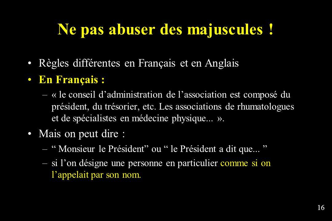 16 Ne pas abuser des majuscules ! Règles différentes en Français et en Anglais En Français : –« le conseil dadministration de lassociation est composé