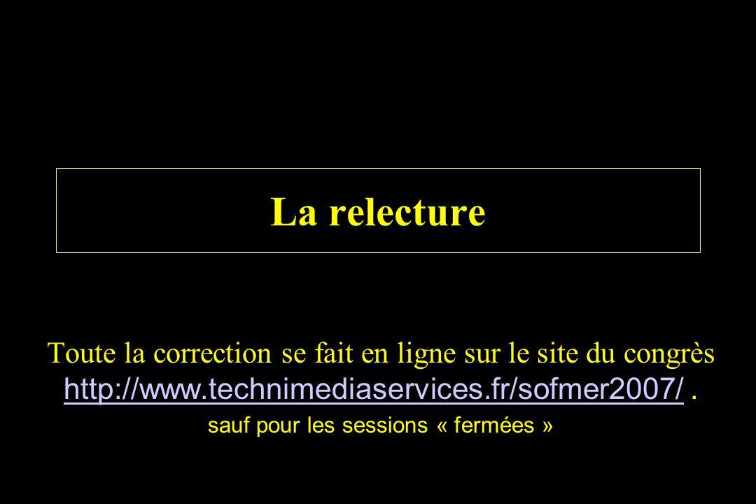 La relecture Toute la correction se fait en ligne sur le site du congrès http://www.technimediaservices.fr/sofmer2007/. http://www.technimediaservices