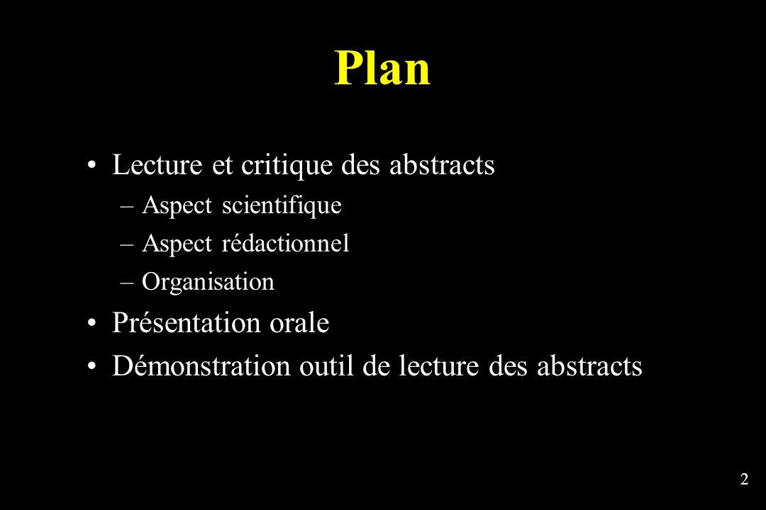 2 Plan Lecture et critique des abstracts –Aspect scientifique –Aspect rédactionnel –Organisation Présentation orale Démonstration outil de lecture des