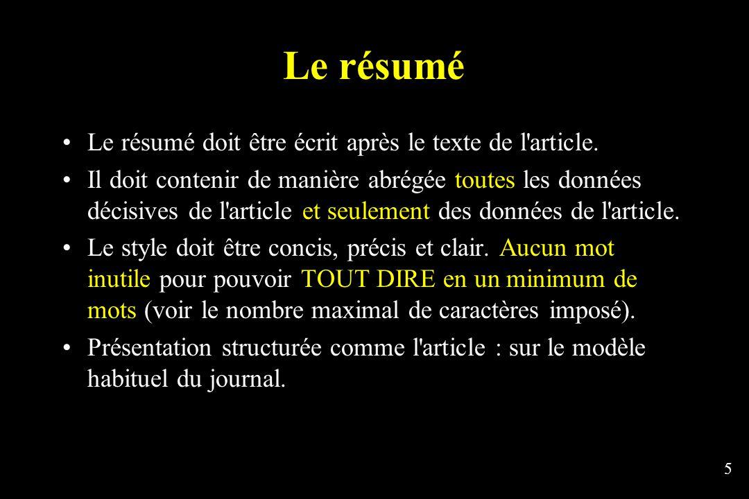 5 Le résumé Le résumé doit être écrit après le texte de l'article. Il doit contenir de manière abrégée toutes les données décisives de l'article et se