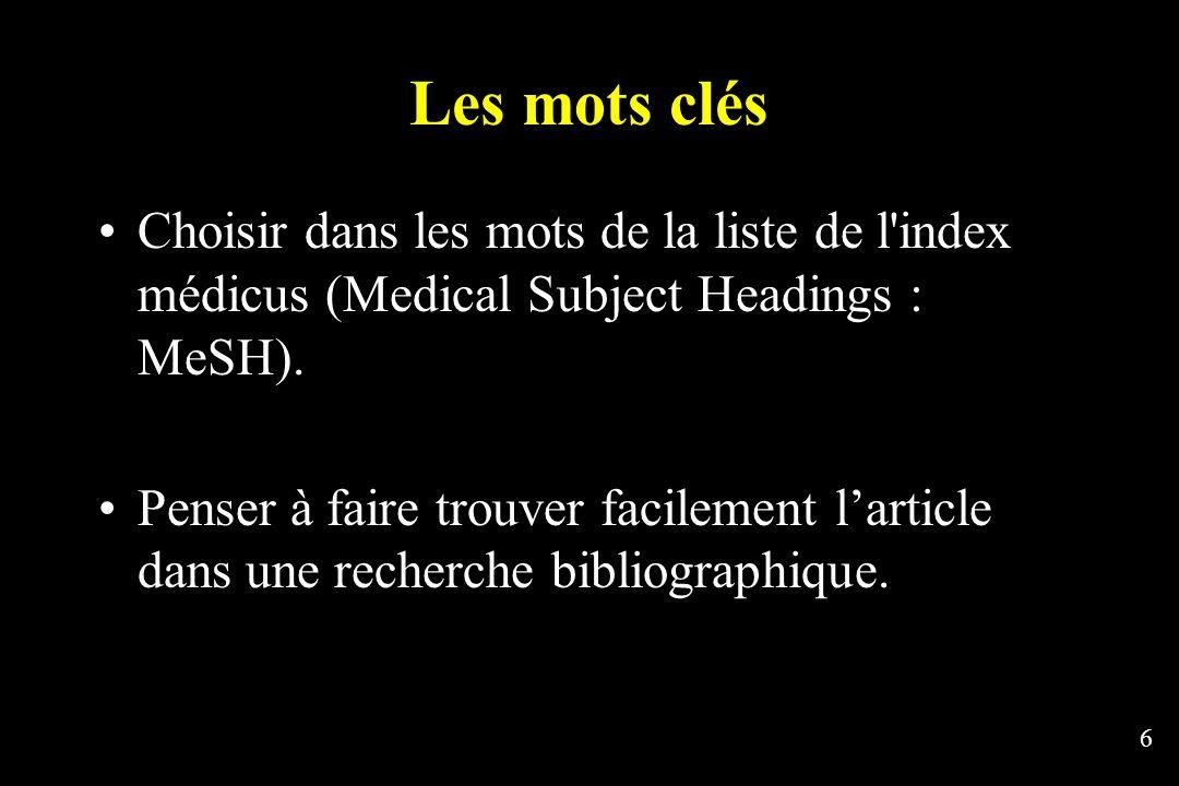6 Les mots clés Choisir dans les mots de la liste de l'index médicus (Medical Subject Headings : MeSH). Penser à faire trouver facilement larticle dan