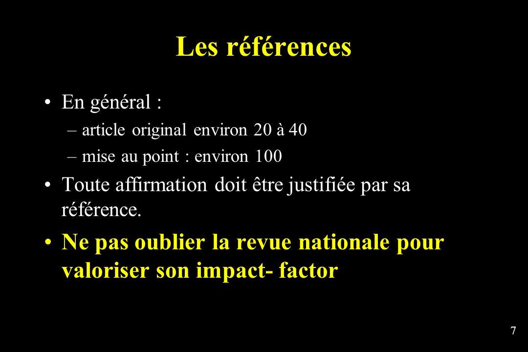 7 Les références En général : –article original environ 20 à 40 –mise au point : environ 100 Toute affirmation doit être justifiée par sa référence.