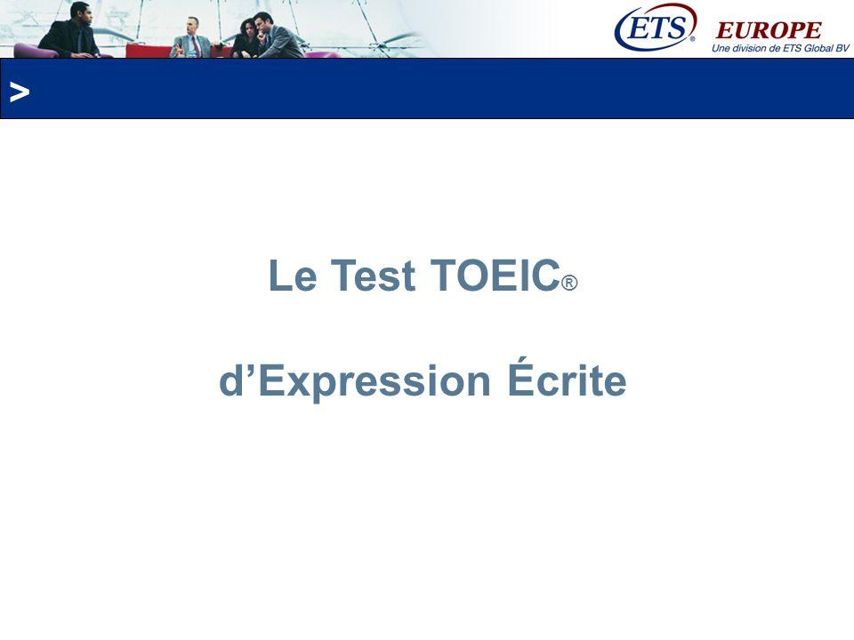 > Le Test dExpression Écrite TOEIC Évalue une gamme de compétences dexpression écrite, parmi lesquelles la richesse et la justesse du vocabulaire, la grammaire, la cohérence et lorganisation, et la diversité des phrases