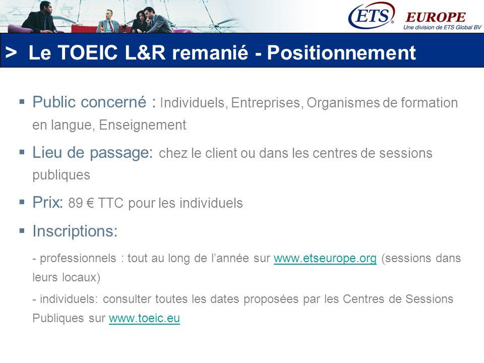 > Calendrier TOEIC L&R remanié LE TOEIC L&R remanié sera lancé en France en septembre 2007