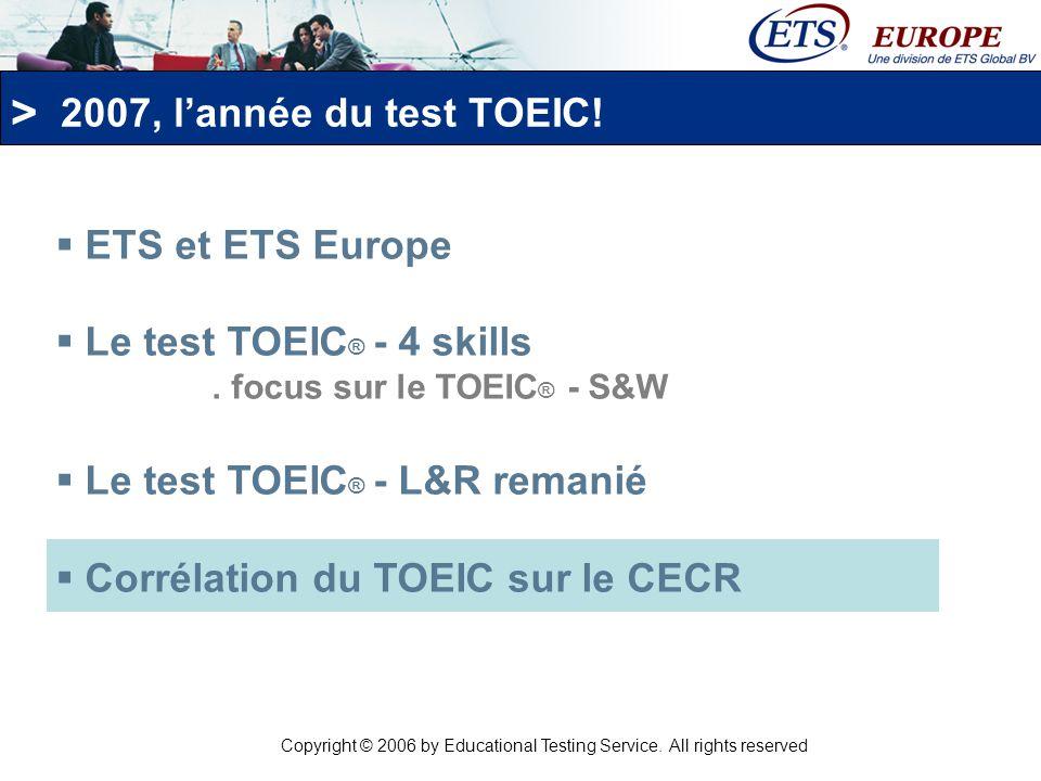 > En 2004, ETS a organisé un atelier de corrélation du test TOEIC L&R avec les niveaux du CECR Il est indispensable de sassurer de la corrélation et de la fiabilité des tests lors de leur lancement, mais également tout au long de leur vie car : -ETS propose de nouvelles versions de tests chaque année -les tests ETS sont amenés à évoluer (cf.