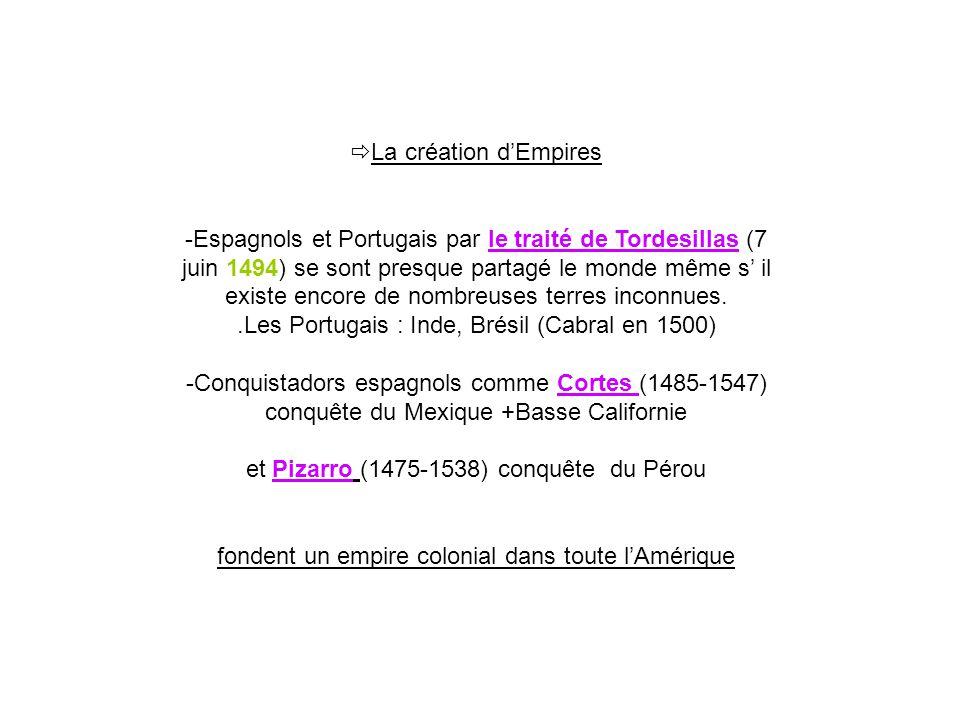 La création dEmpires -Espagnols et Portugais par le traité de Tordesillas (7 juin 1494) se sont presque partagé le monde même s il existe encore de no