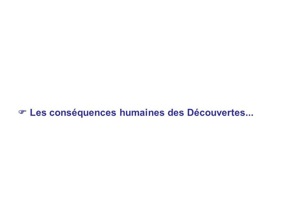 Les conséquences humaines des Découvertes...