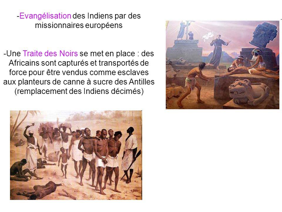 -Evangélisation des Indiens par des missionnaires européens -Une Traite des Noirs se met en place : des Africains sont capturés et transportés de forc