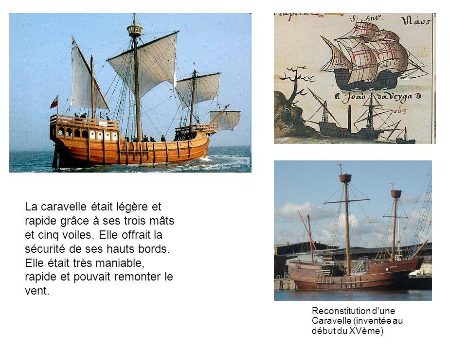 Reconstitution d'une Caravelle (inventée au début du XVème) La caravelle était légère et rapide grâce à ses trois mâts et cinq voiles. Elle offrait la