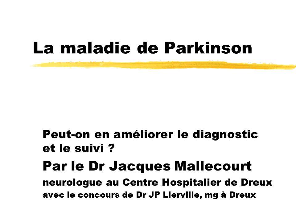 La maladie de Parkinson Peut-on en améliorer le diagnostic et le suivi ? Par le Dr Jacques Mallecourt neurologue au Centre Hospitalier de Dreux avec l