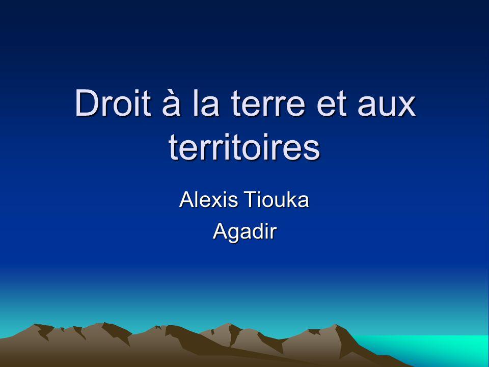 Droit à la terre et aux territoires Alexis Tiouka Agadir