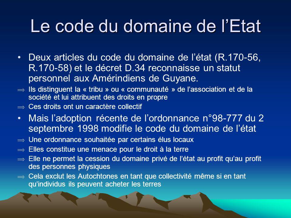 Le code du domaine de lEtat Deux articles du code du domaine de létat (R.170-56, R.170-58) et le décret D.34 reconnaisse un statut personnel aux Amérindiens de Guyane.