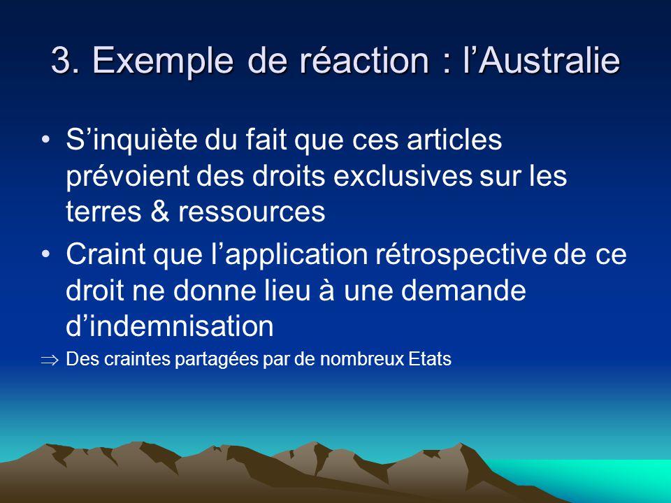 3. Exemple de réaction : lAustralie Sinquiète du fait que ces articles prévoient des droits exclusives sur les terres & ressources Craint que lapplica
