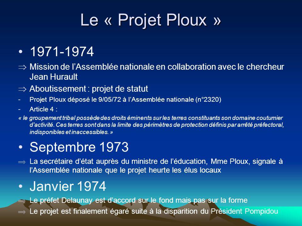 1971-1974 Mission de lAssemblée nationale en collaboration avec le chercheur Jean Hurault Aboutissement : projet de statut -Projet Ploux déposé le 9/05/72 à lAssemblée nationale (n°2320) -Article 4 : « le groupement tribal possède des droits éminents sur les terres constituants son domaine coutumier dactivité.