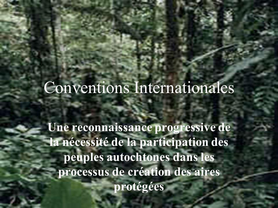 Conventions Internationales Une reconnaissance progressive de la nécessité de la participation des peuples autochtones dans les processus de création des aires protégées