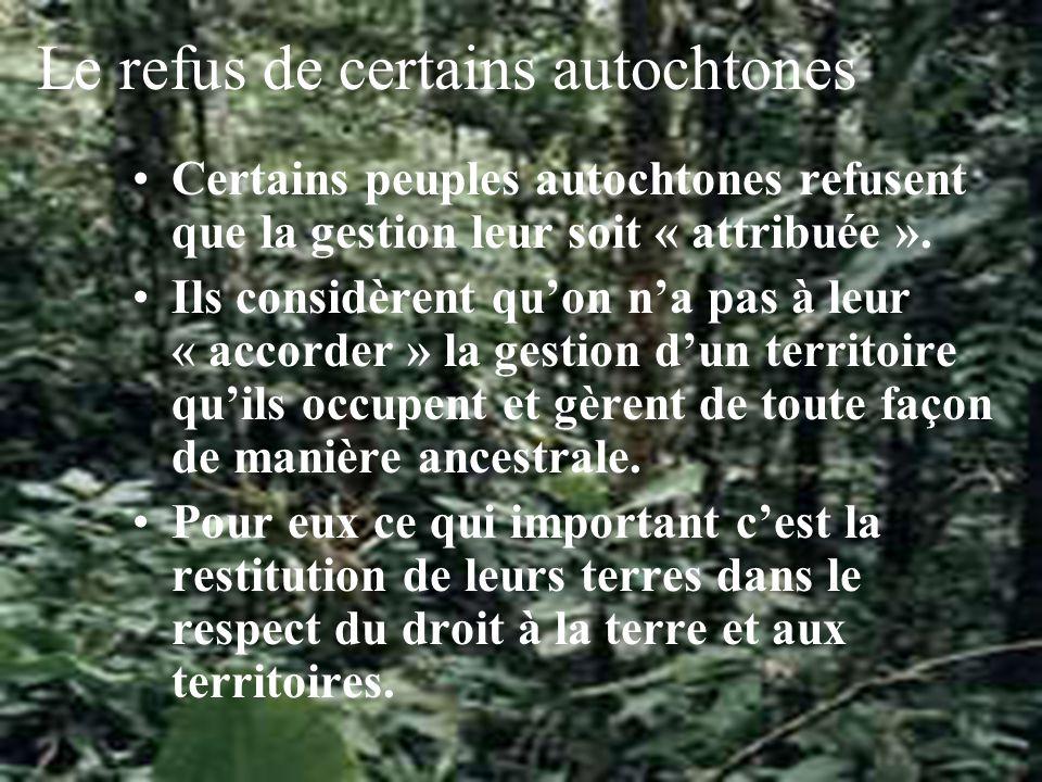 Le refus de certains autochtones Certains peuples autochtones refusent que la gestion leur soit « attribuée ».