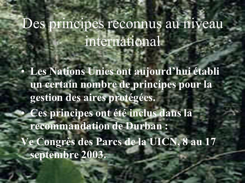 Des principes reconnus au niveau international Les Nations Unies ont aujourdhui établi un certain nombre de principes pour la gestion des aires protégées.