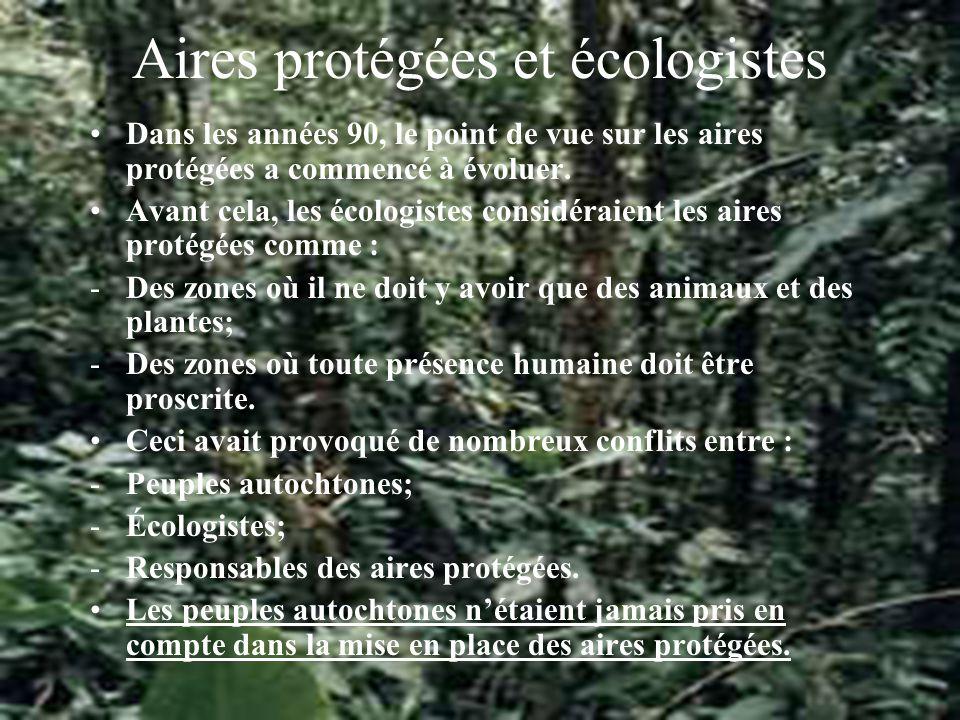 Aires protégées et écologistes Dans les années 90, le point de vue sur les aires protégées a commencé à évoluer.