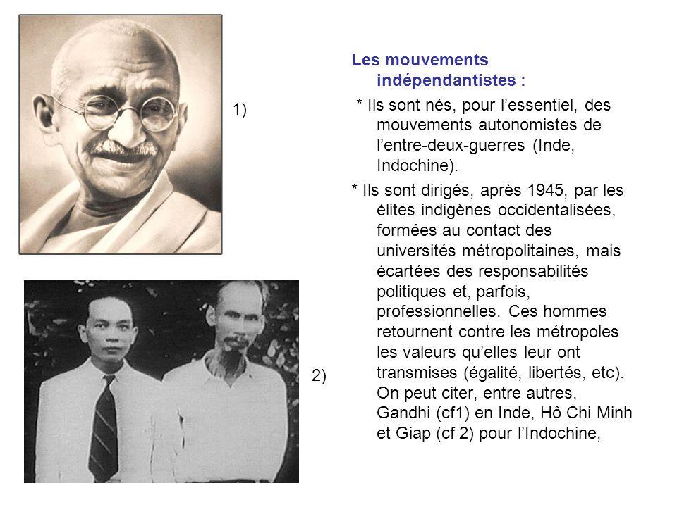 Les mouvements indépendantistes : * Ils sont nés, pour lessentiel, des mouvements autonomistes de lentre-deux-guerres (Inde, Indochine).