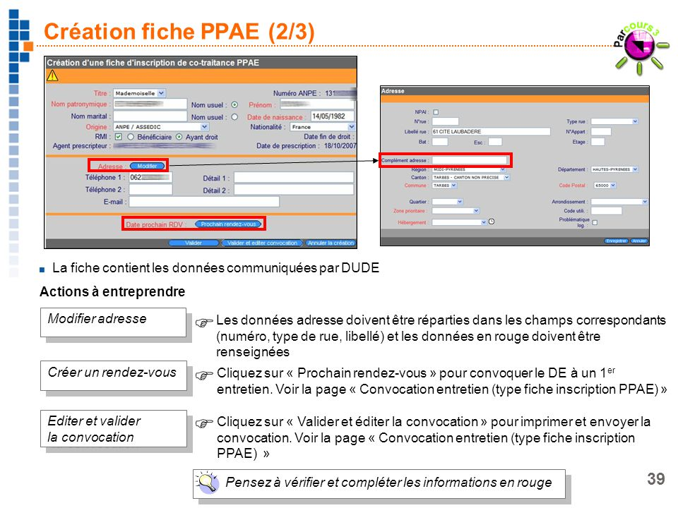 39 Création fiche PPAE (2/3) La fiche contient les données communiquées par DUDE Pensez à vérifier et compléter les informations en rouge Modifier adr