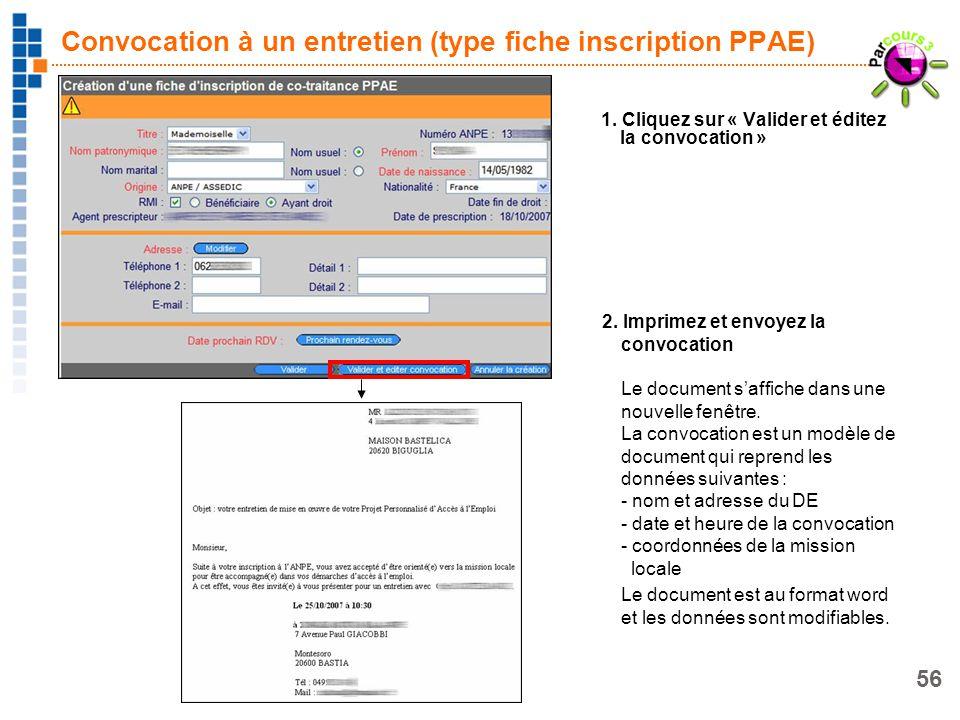 56 Convocation à un entretien (type fiche inscription PPAE) 1. Cliquez sur « Valider et éditez la convocation » 2. Imprimez et envoyez la convocation