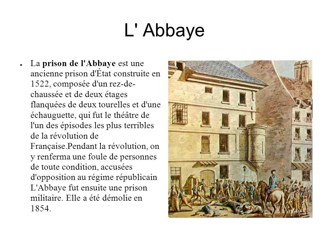 L Abbaye La prison de l Abbaye est une ancienne prison d État construite en 1522, composée d un rez-de- chaussée et de deux étages flanquées de deux tourelles et d une échauguette, qui fut le théâtre de l un des épisodes les plus terribles de la révolution de Française.Pendant la révolution, on y renferma une foule de personnes de toute condition, accusées d opposition au régime républicain L Abbaye fut ensuite une prison militaire.