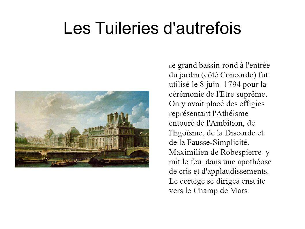 Les Tuileries d autrefois L e grand bassin rond à l entrée du jardin (côté Concorde) fut utilisé le 8 juin 1794 pour la cérémonie de l Etre suprême.