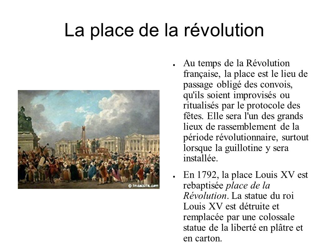 La place de la révolution Au temps de la Révolution française, la place est le lieu de passage obligé des convois, qu ils soient improvisés ou ritualisés par le protocole des fêtes.