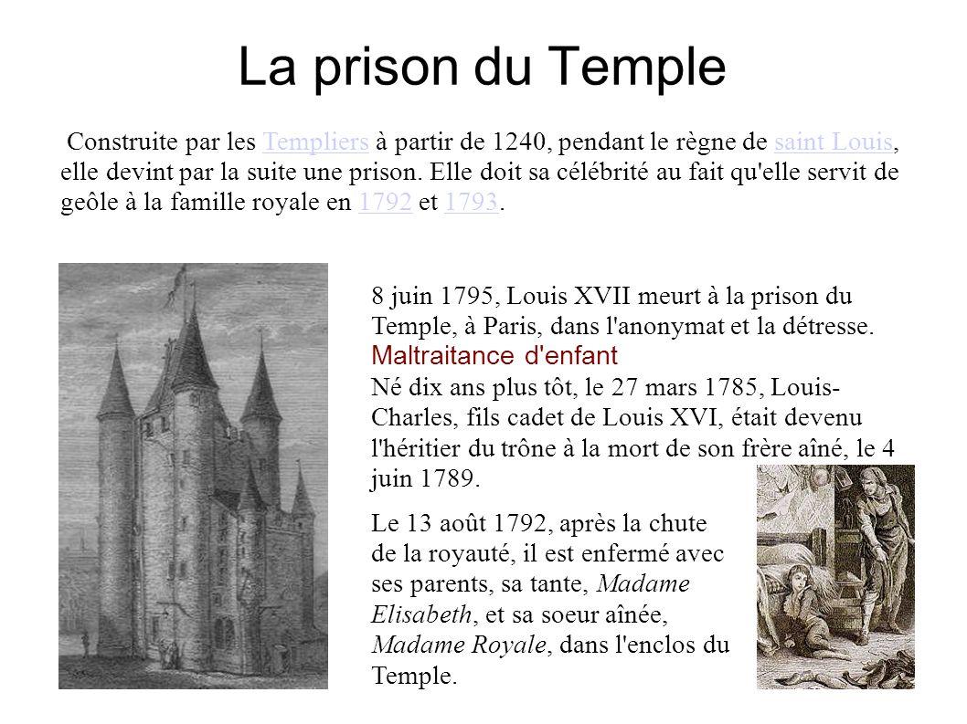La prison du Temple 8 juin 1795, Louis XVII meurt à la prison du Temple, à Paris, dans l anonymat et la détresse.
