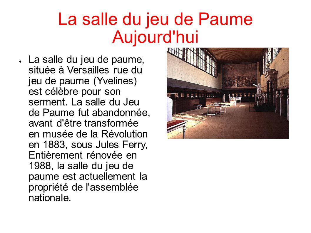 La salle du jeu de Paume Aujourd hui La salle du jeu de paume, située à Versailles rue du jeu de paume (Yvelines) est célèbre pour son serment.