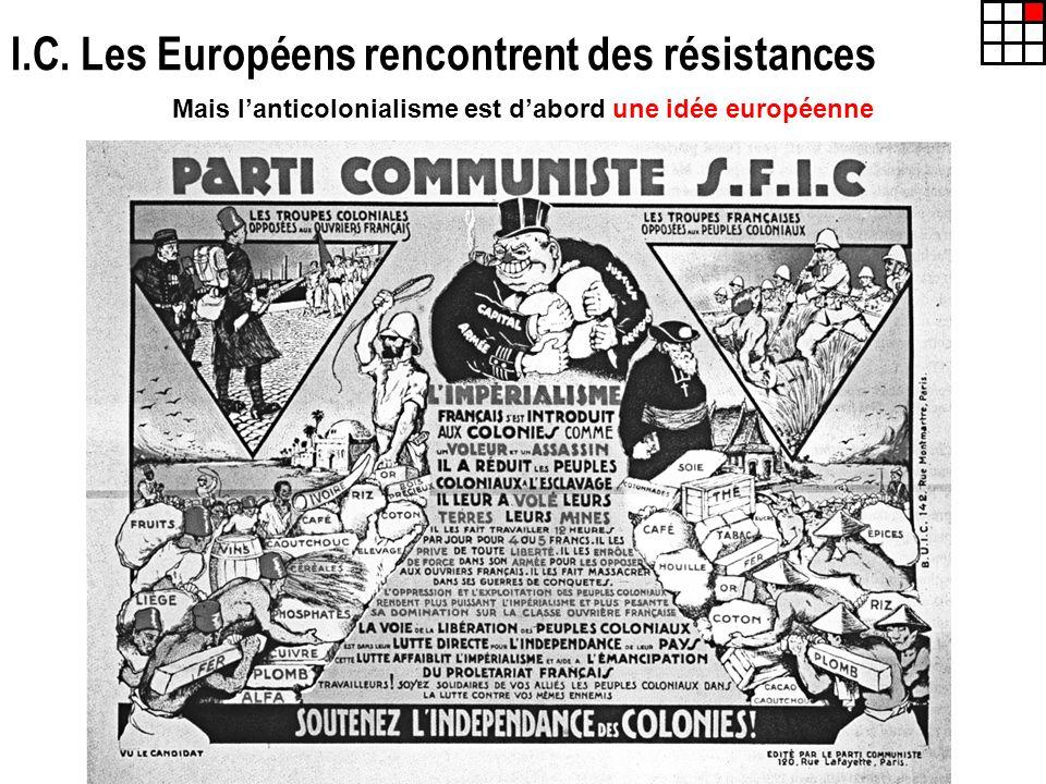 I.C. Les Européens rencontrent des résistances Mais lanticolonialisme est dabord une idée européenne