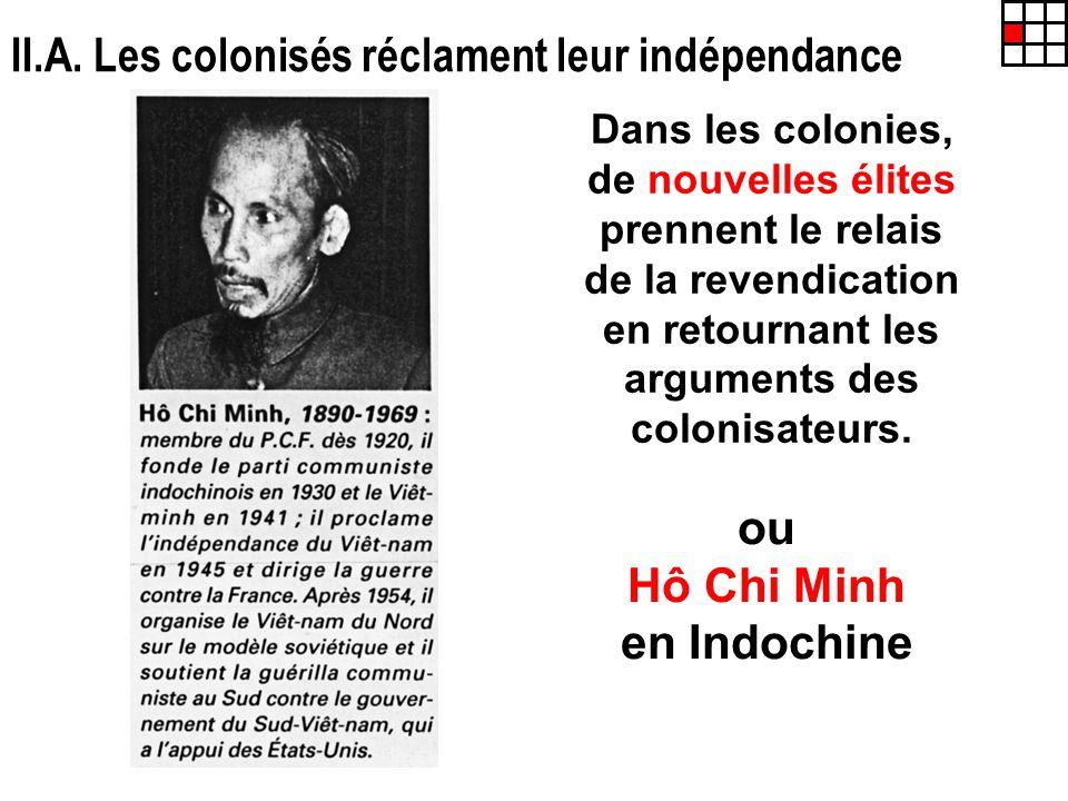 II.A. Les colonisés réclament leur indépendance Dans les colonies, de nouvelles élites prennent le relais de la revendication en retournant les argume