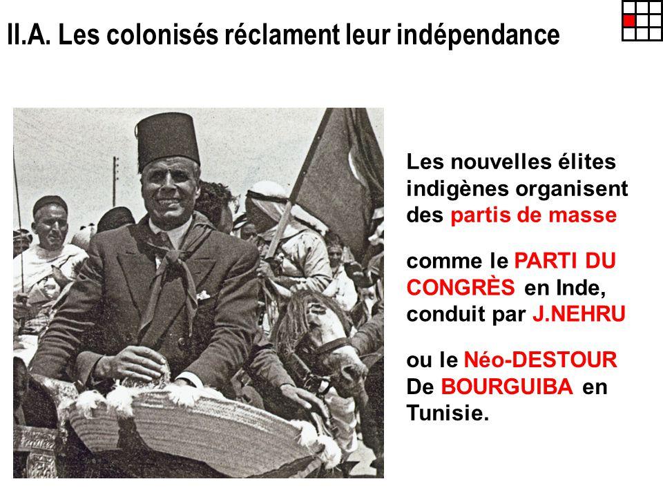 II.A. Les colonisés réclament leur indépendance Les nouvelles élites indigènes organisent des partis de masse comme le PARTI DU CONGRÈS en Inde, condu