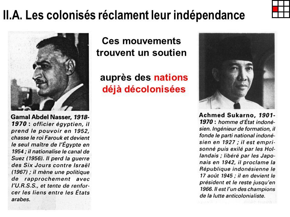 II.A. Les colonisés réclament leur indépendance Ces mouvements trouvent un soutien auprès des nations déjà décolonisées