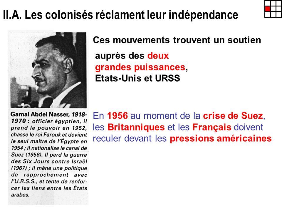 II.A. Les colonisés réclament leur indépendance Ces mouvements trouvent un soutien auprès des deux grandes puissances, Etats-Unis et URSS En 1956 au m