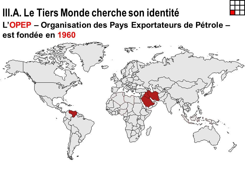 III.A. Le Tiers Monde cherche son identité LOPEP – Organisation des Pays Exportateurs de Pétrole – est fondée en 1960