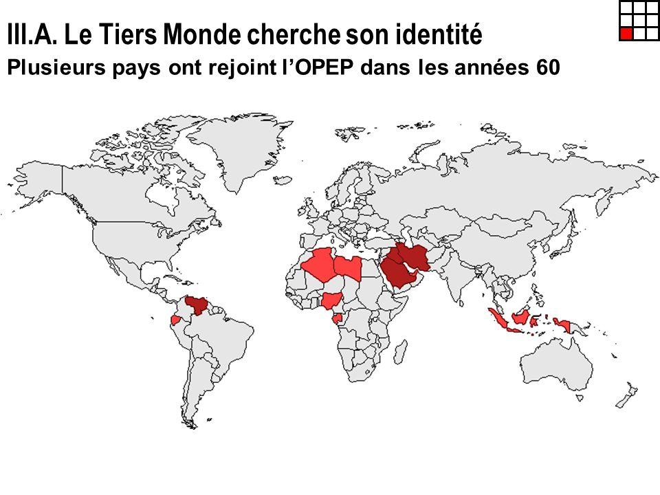 III.A. Le Tiers Monde cherche son identité Plusieurs pays ont rejoint lOPEP dans les années 60