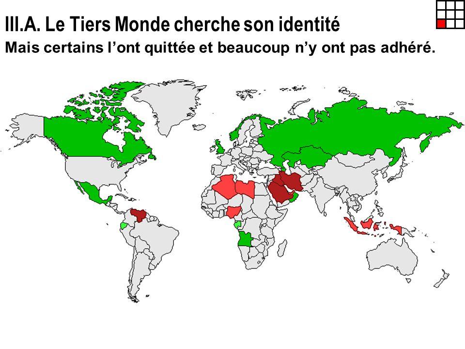 III.A. Le Tiers Monde cherche son identité Mais certains lont quittée et beaucoup ny ont pas adhéré.