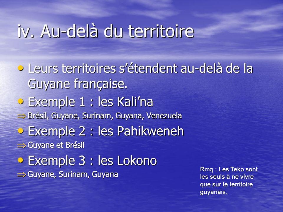 iv. Au-delà du territoire Leurs territoires sétendent au-delà de la Guyane française. Leurs territoires sétendent au-delà de la Guyane française. Exem