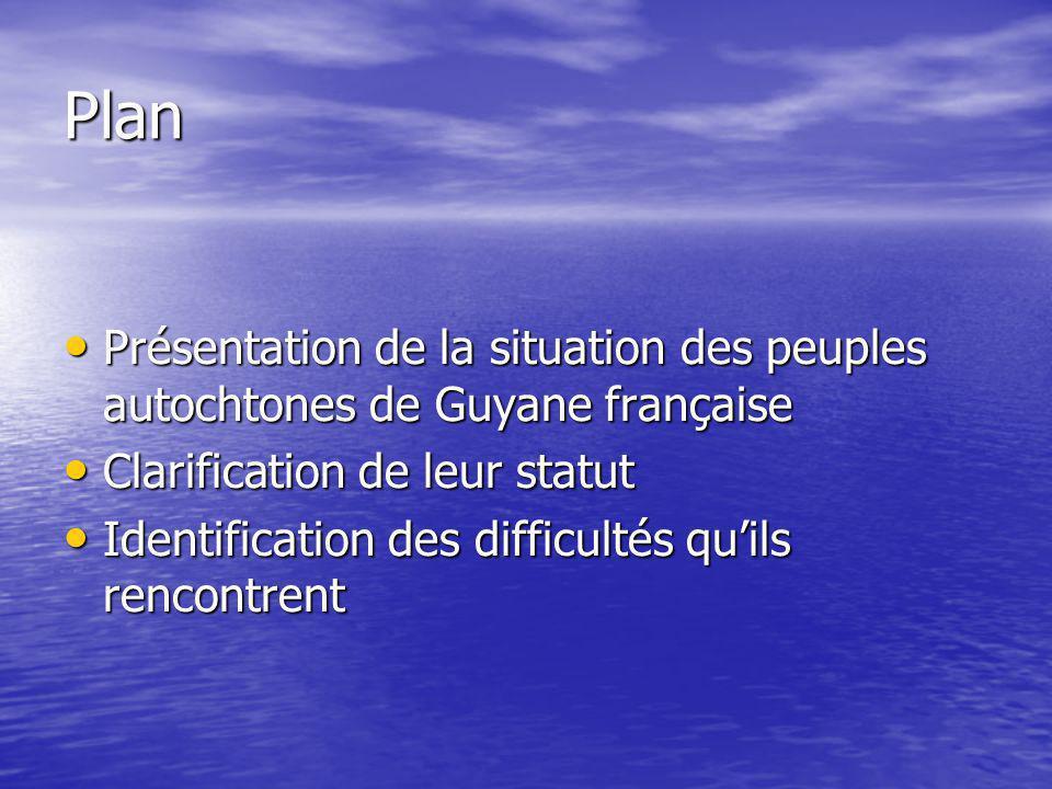 Plan Présentation de la situation des peuples autochtones de Guyane française Présentation de la situation des peuples autochtones de Guyane française