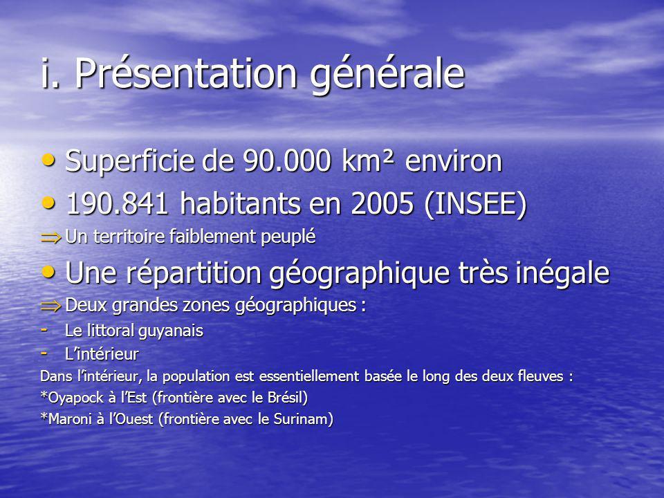 i. Présentation générale Superficie de 90.000 km² environ Superficie de 90.000 km² environ 190.841 habitants en 2005 (INSEE) 190.841 habitants en 2005
