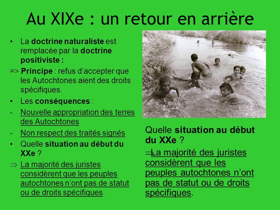 Au XIXe : un retour en arrière La doctrine naturaliste est remplacée par la doctrine positiviste : => Principe : refus daccepter que les Autochtones a