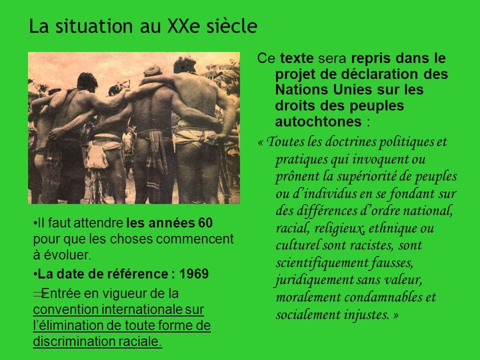 La situation au XXe siècle Ce texte sera repris dans le projet de déclaration des Nations Unies sur les droits des peuples autochtones : « Toutes les
