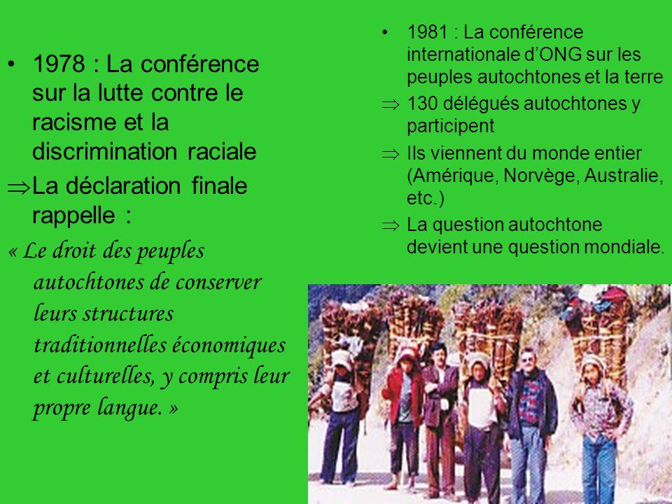 1978 : La conférence sur la lutte contre le racisme et la discrimination raciale La déclaration finale rappelle : « Le droit des peuples autochtones d