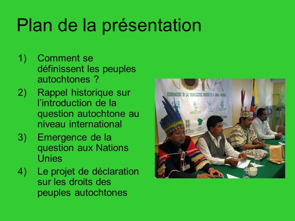 Plan de la présentation 1)Comment se définissent les peuples autochtones ? 2)Rappel historique sur lintroduction de la question autochtone au niveau i