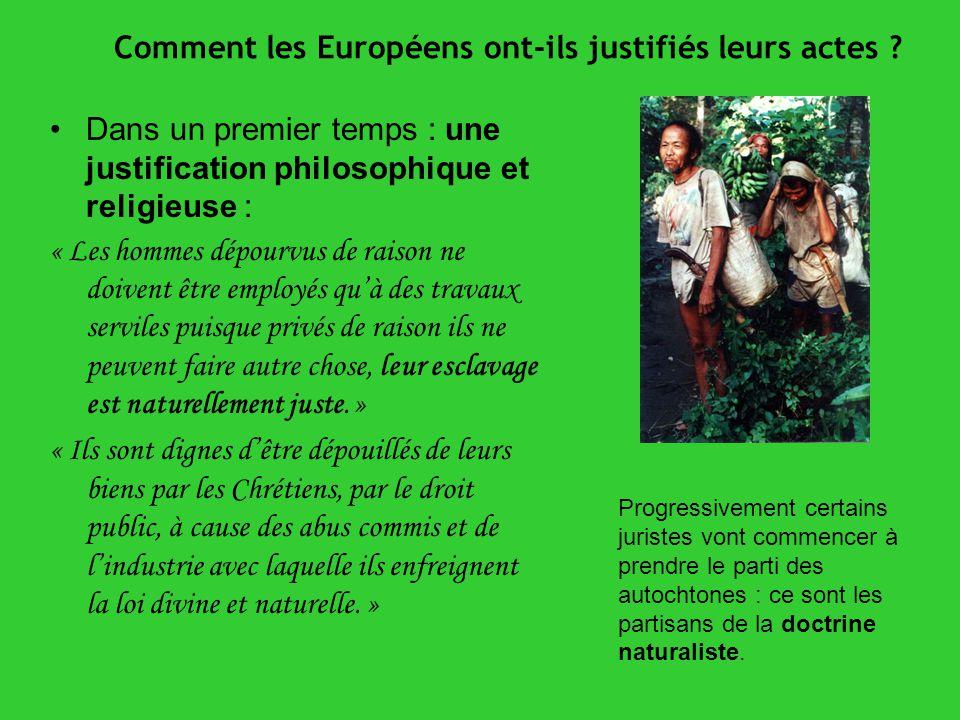 Comment les Européens ont-ils justifiés leurs actes ? Dans un premier temps : une justification philosophique et religieuse : « Les hommes dépourvus d