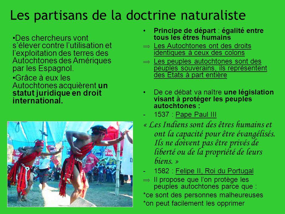 Les partisans de la doctrine naturaliste Principe de départ : égalité entre tous les êtres humains Les Autochtones ont des droits identiques à ceux de